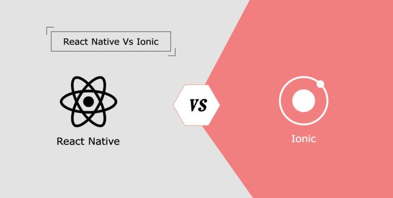 React Native Vs Ionic: Which Hybrid App Development Platform is More Suitable for Your Business?
