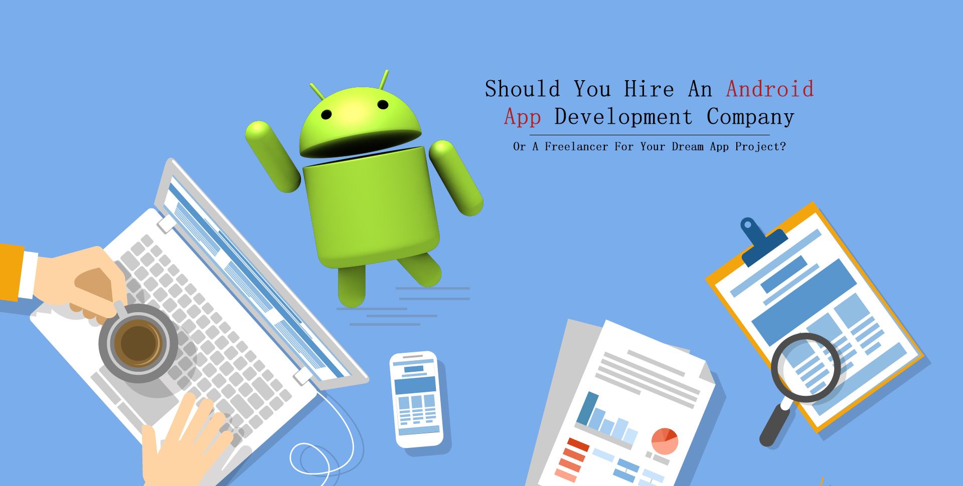 Should You Hire An Android App Development Company Or A Freelancer For Your Dream App Project - Semidot Infotech