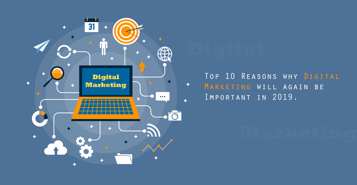 10 Reasons Why Digital Marketing Will Again Be Important In 2019