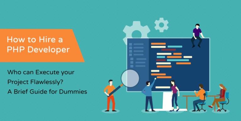 How to Hire A PHP Developer Who Can Execute Your Project Flawlessly? A Brief Guide for Dummies.