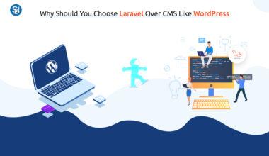 Why Should You Choose Laravel Over a CMS Like WordPress