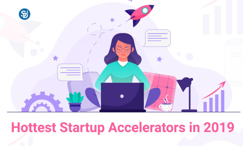 Hottest Startup Accelerators in 2019 - Semidot Infotech