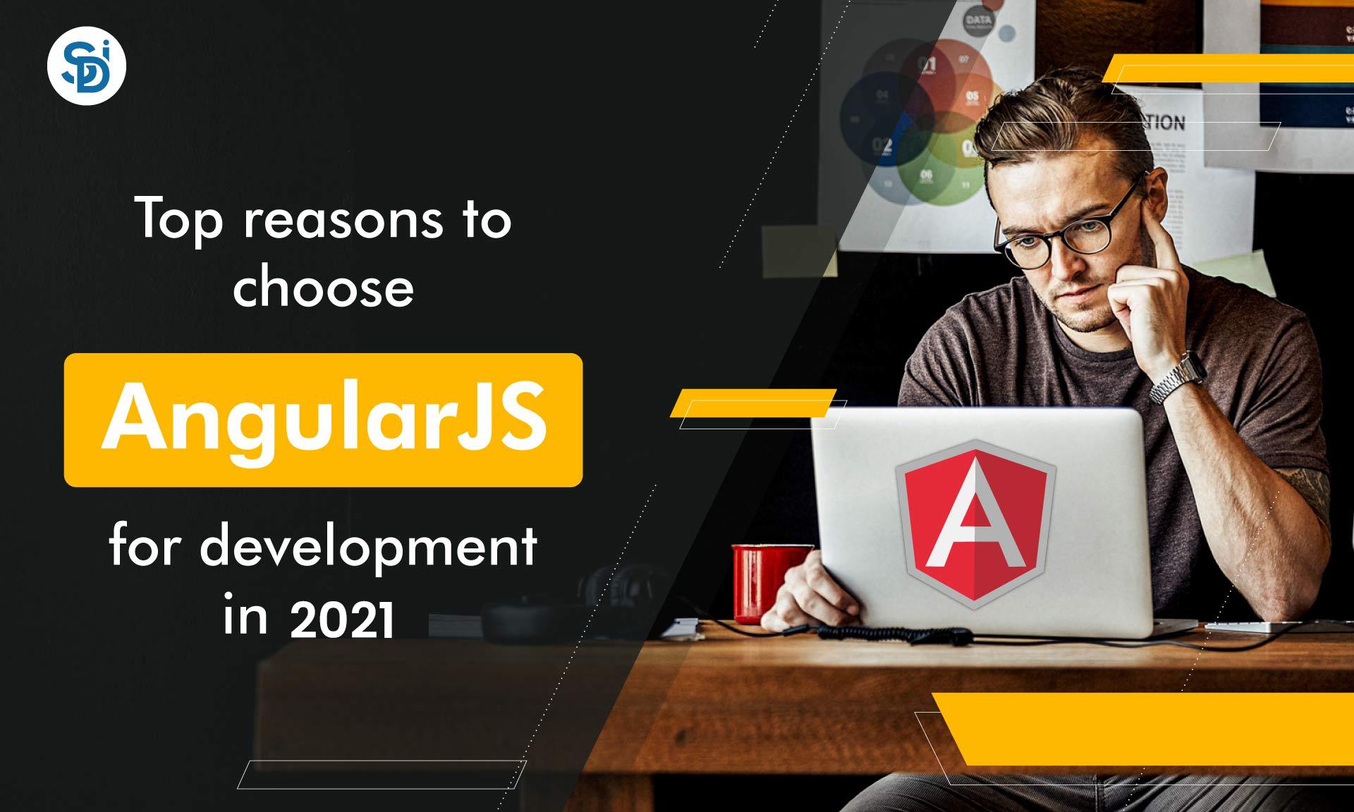 Top Reasons to Choose AngularJS for Development